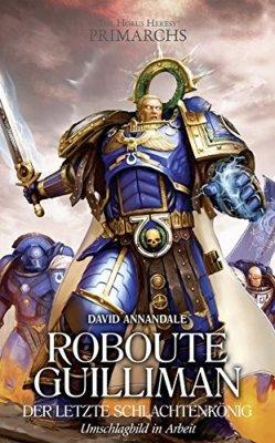 Die Primarchen 1 - Roboute Guilliman - Der letzte Schlachtenkönig